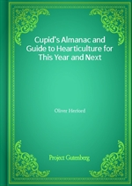 Cupid's Almanac and Guide to Hearticulture for This Year and Next